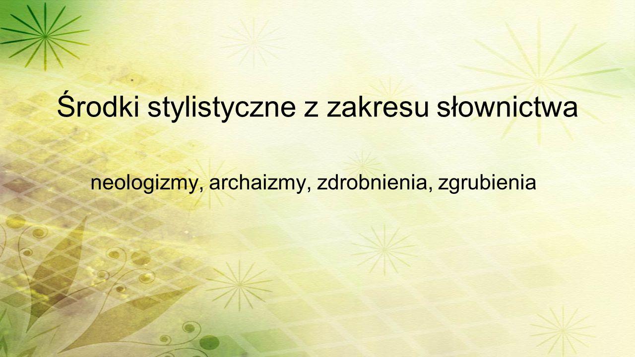 Środki stylistyczne z zakresu słownictwa