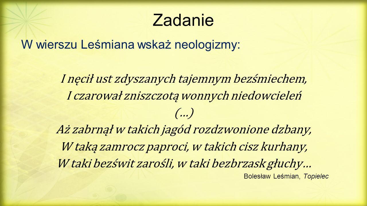 Zadanie W wierszu Leśmiana wskaż neologizmy: