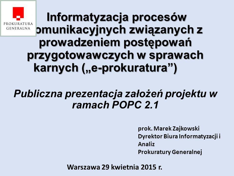 """Informatyzacja procesów komunikacyjnych związanych z prowadzeniem postępowań przygotowawczych w sprawach karnych (""""e-prokuratura ) Publiczna prezentacja założeń projektu w ramach POPC 2.1"""