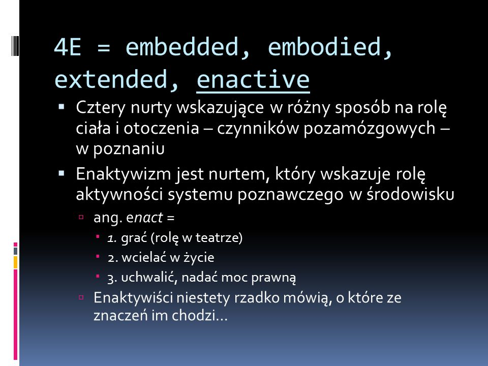 4E = embedded, embodied, extended, enactive