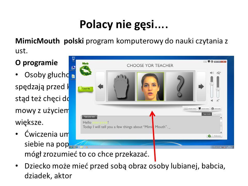 Polacy nie gęsi…. MimicMouth polski program komputerowy do nauki czytania z ust. O programie. Osoby głuchonieme dużo czasu.