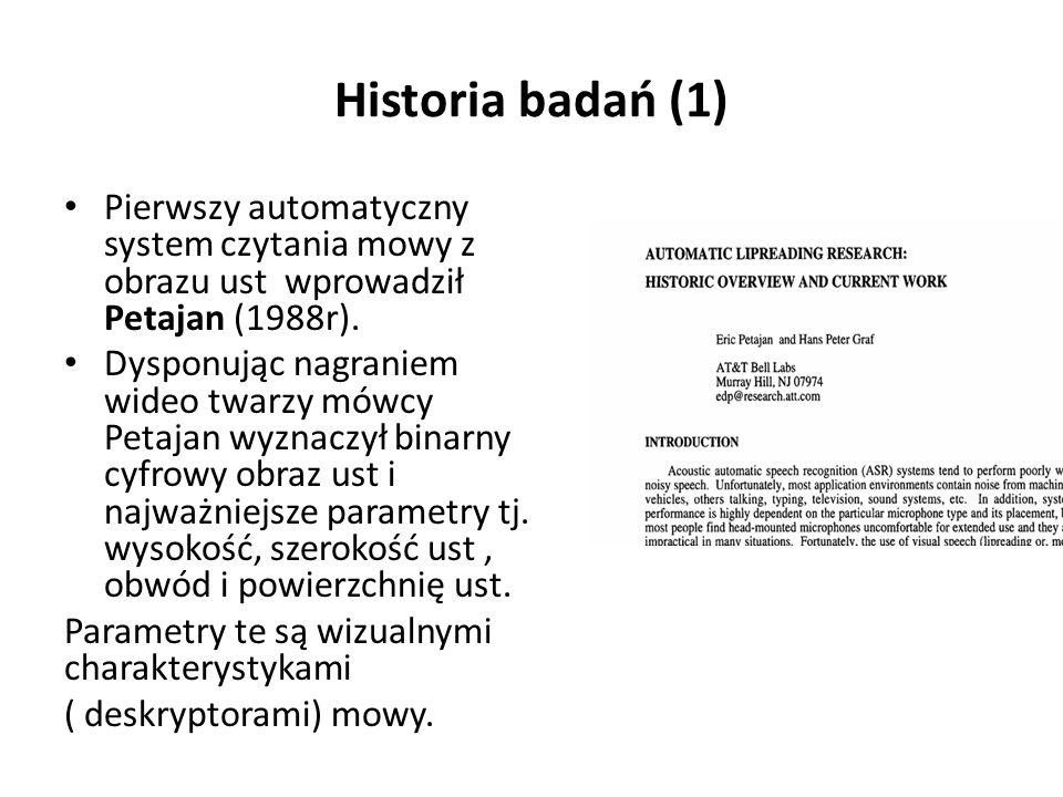 Historia badań (1) Pierwszy automatyczny system czytania mowy z obrazu ust wprowadził Petajan (1988r).
