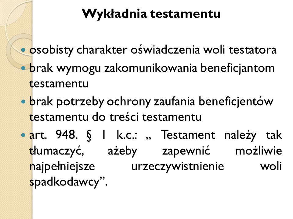 Wykładnia testamentu osobisty charakter oświadczenia woli testatora. brak wymogu zakomunikowania beneficjantom testamentu.