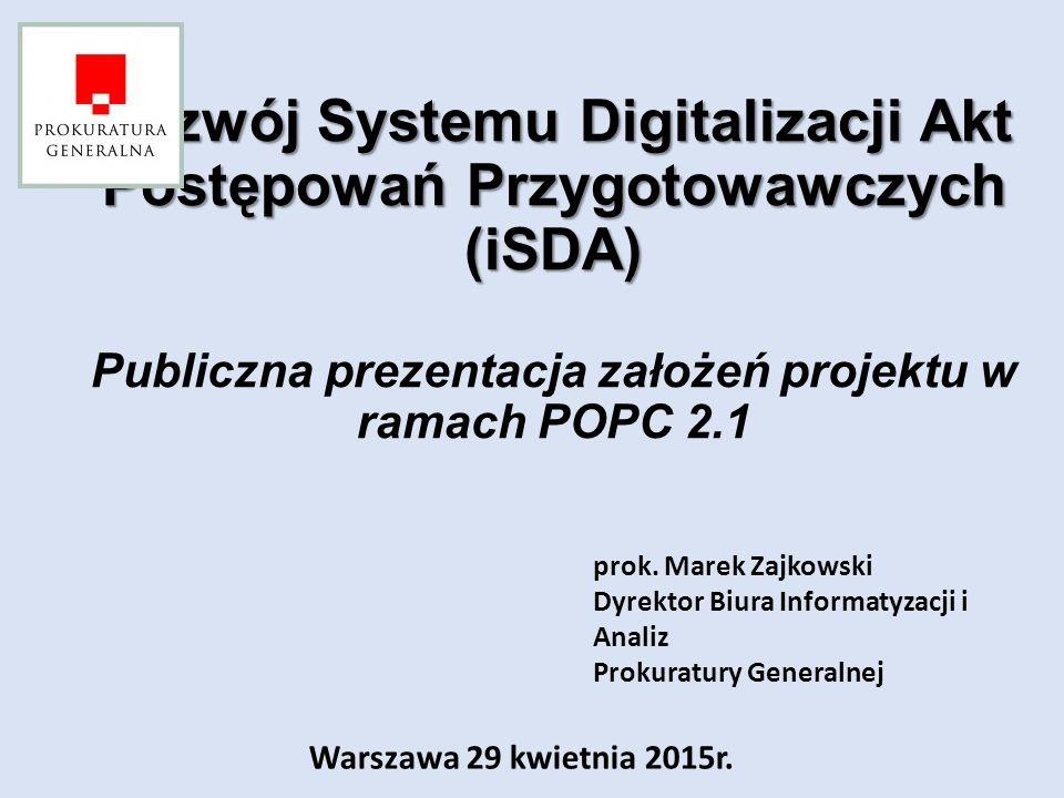 Rozwój Systemu Digitalizacji Akt Postępowań Przygotowawczych (iSDA) Publiczna prezentacja założeń projektu w ramach POPC 2.1