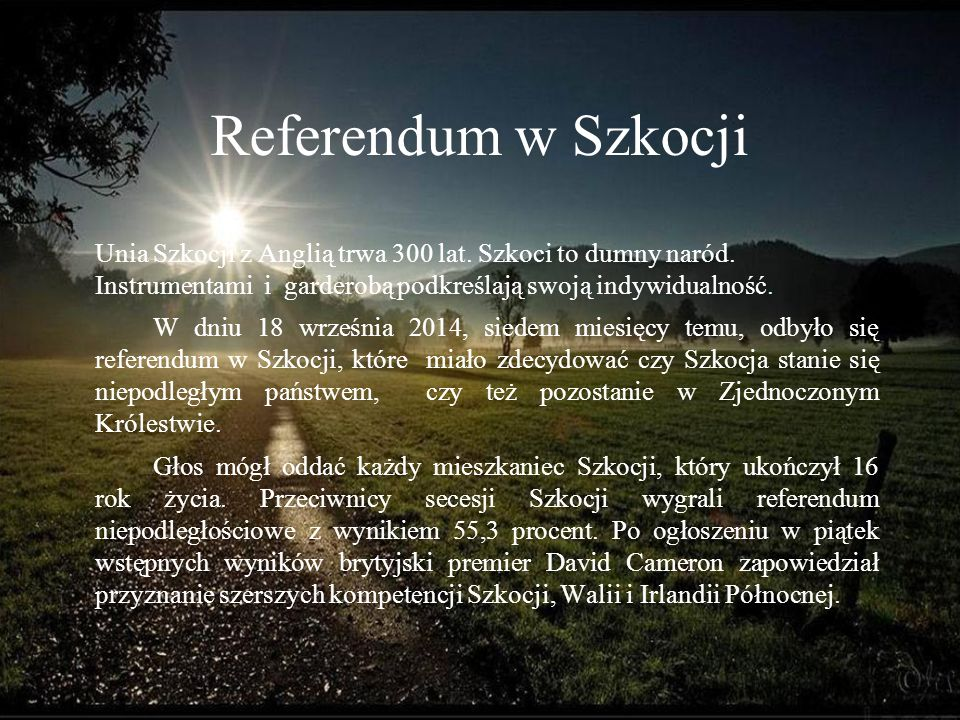 Referendum w Szkocji Unia Szkocji z Anglią trwa 300 lat. Szkoci to dumny naród. Instrumentami i garderobą podkreślają swoją indywidualność.