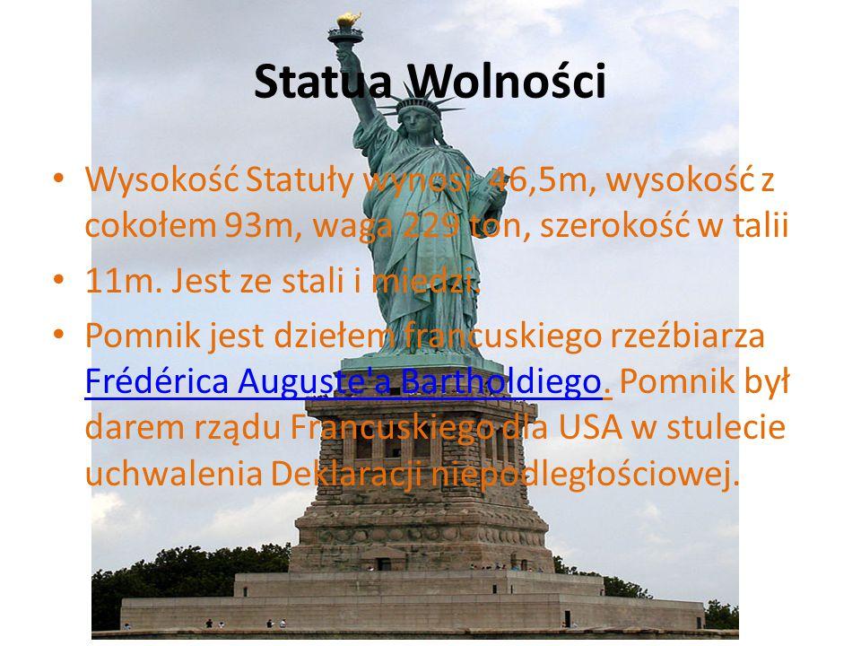 Statua Wolności Wysokość Statuły wynosi 46,5m, wysokość z cokołem 93m, waga 229 ton, szerokość w talii.
