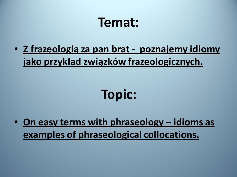 Temat: Z frazeologią za pan brat - poznajemy idiomy jako przykład związków frazeologicznych.