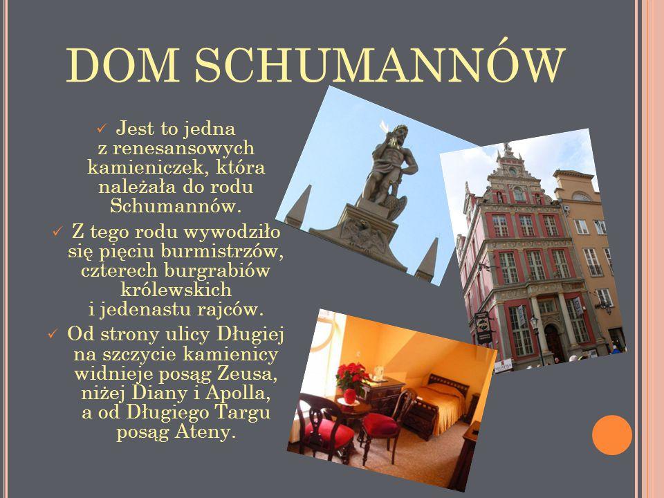 DOM SCHUMANNÓW Jest to jedna z renesansowych kamieniczek, która należała do rodu Schumannów.