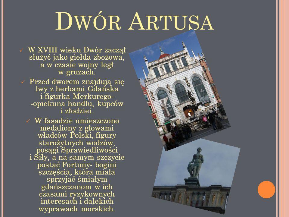 Dwór Artusa W XVIII wieku Dwór zaczął służyć jako giełda zbożowa, a w czasie wojny legł w gruzach.