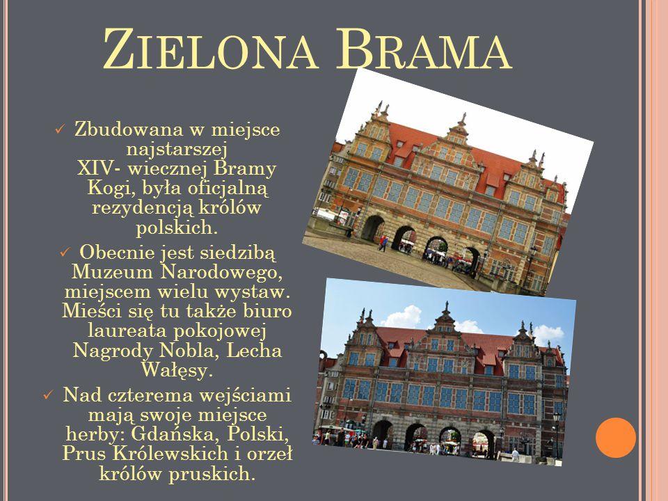 Zielona Brama Zbudowana w miejsce najstarszej XIV- wiecznej Bramy Kogi, była oficjalną rezydencją królów polskich.