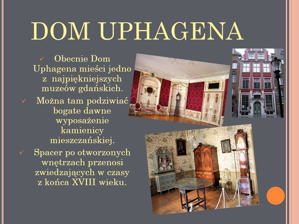 DOM UPHAGENA Obecnie Dom Uphagena mieści jedno z najpiękniejszych muzeów gdańskich.