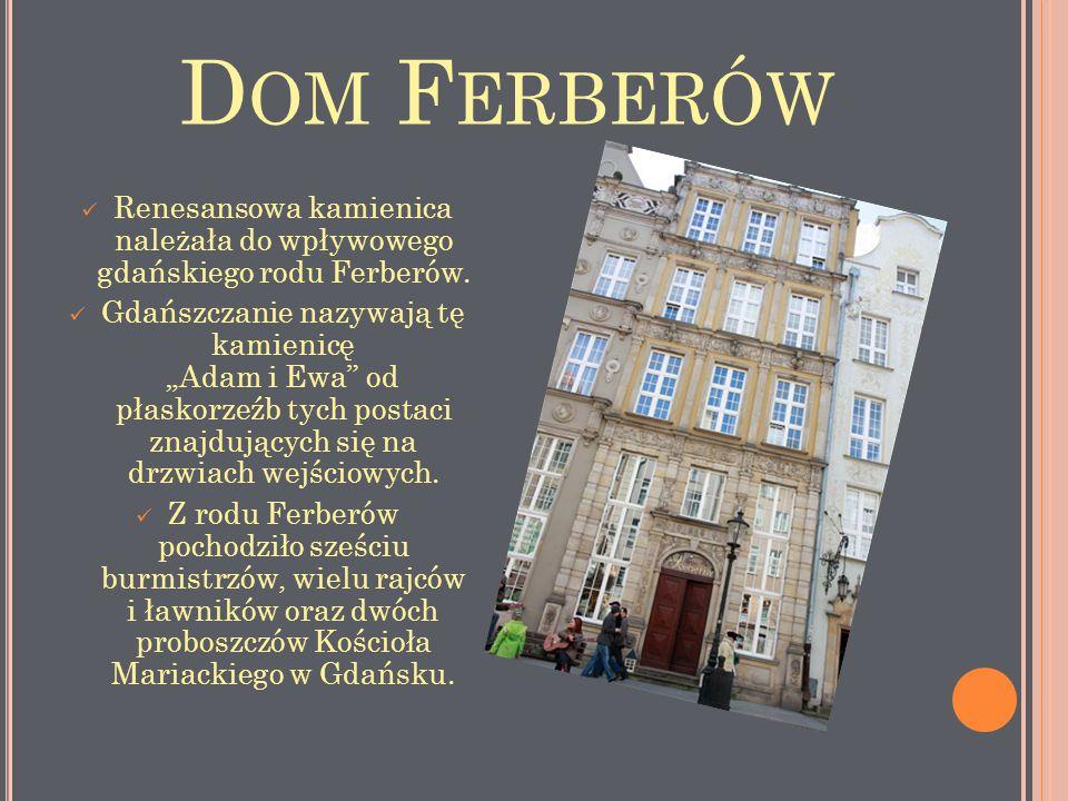 Renesansowa kamienica należała do wpływowego gdańskiego rodu Ferberów.