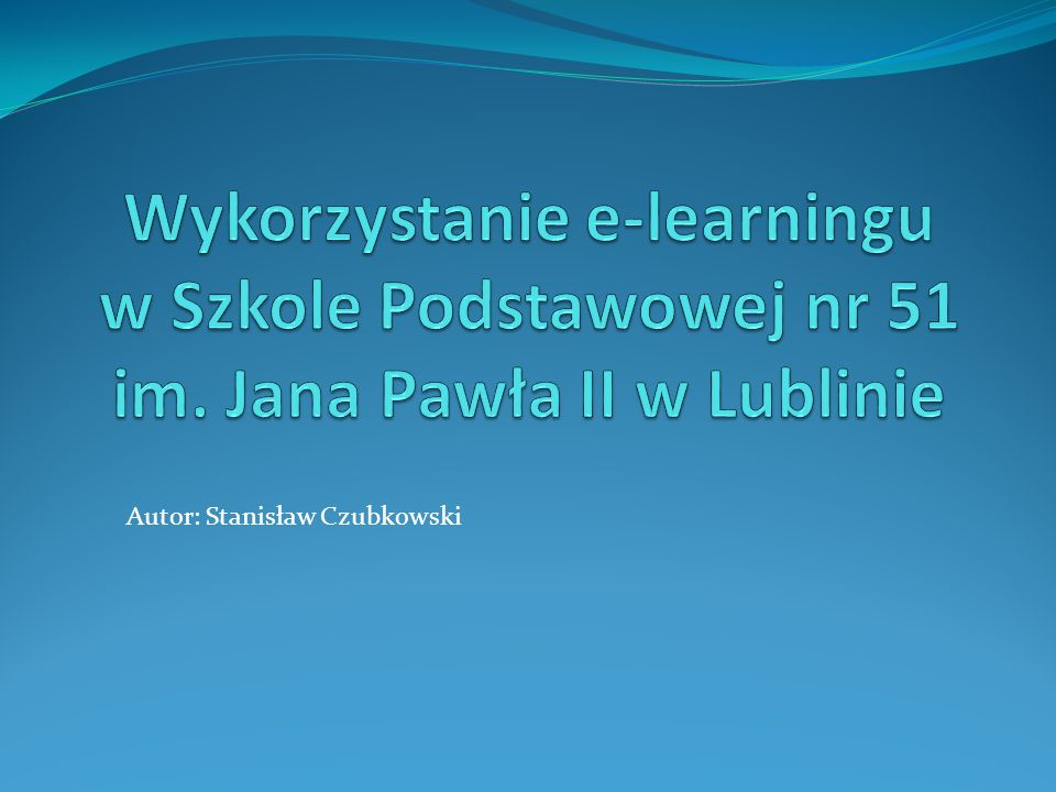 Wykorzystanie e-learningu w Szkole Podstawowej nr 51 im