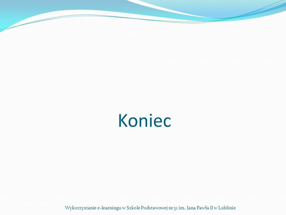 Koniec Wykorzystanie e-learningu w Szkole Podstawowej nr 51 im. Jana Pawła II w Lublinie