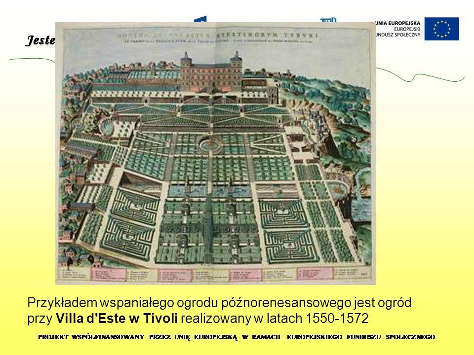 Przykładem wspaniałego ogrodu późnorenesansowego jest ogród przy Villa d Este w Tivoli realizowany w latach 1550-1572