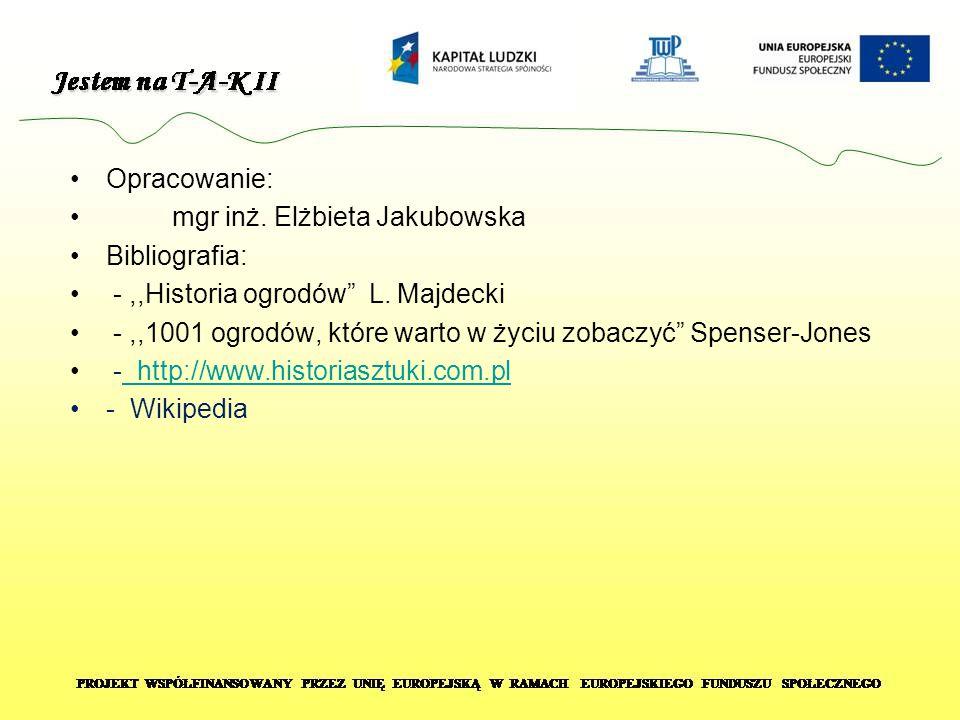 Opracowanie: mgr inż. Elżbieta Jakubowska. Bibliografia: - ,,Historia ogrodów L. Majdecki.