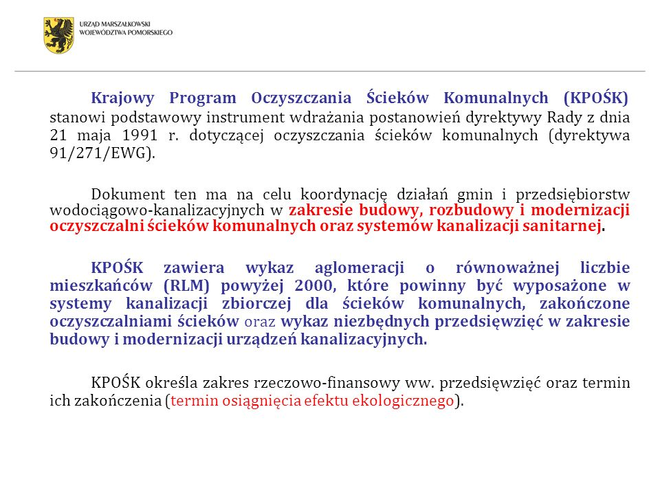 Krajowy Program Oczyszczania Ścieków Komunalnych (KPOŚK) stanowi podstawowy instrument wdrażania postanowień dyrektywy Rady z dnia 21 maja 1991 r. dotyczącej oczyszczania ścieków komunalnych (dyrektywa 91/271/EWG).