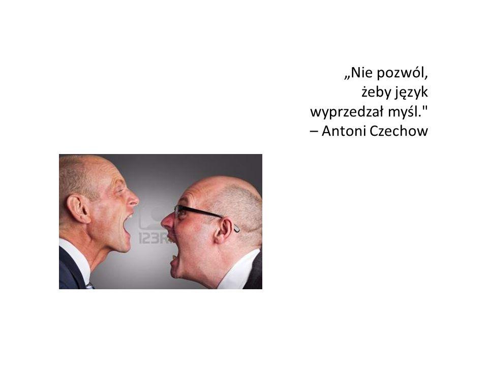"""""""Nie pozwól, żeby język wyprzedzał myśl. – Antoni Czechow"""
