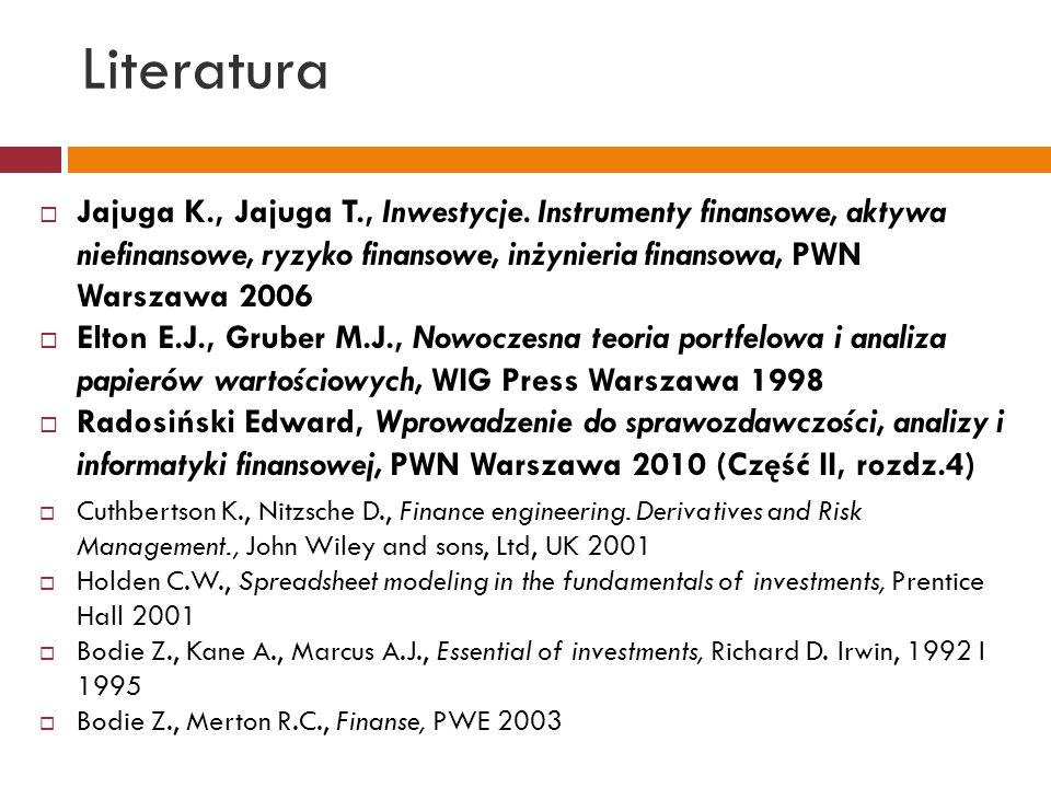 Literatura Jajuga K., Jajuga T., Inwestycje. Instrumenty finansowe, aktywa niefinansowe, ryzyko finansowe, inżynieria finansowa, PWN Warszawa 2006.