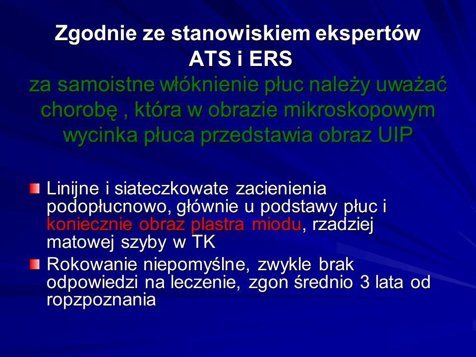 Zgodnie ze stanowiskiem ekspertów ATS i ERS za samoistne włóknienie płuc należy uważać chorobę , która w obrazie mikroskopowym wycinka płuca przedstawia obraz UIP