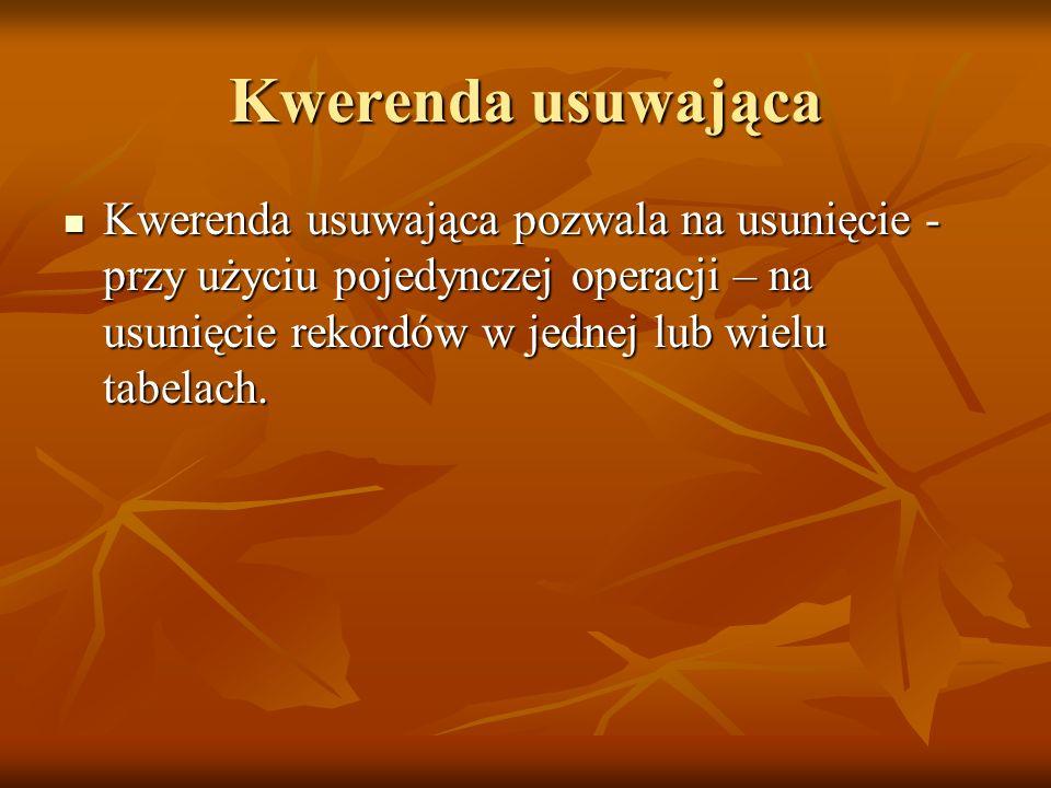 Kwerenda usuwająca Kwerenda usuwająca pozwala na usunięcie - przy użyciu pojedynczej operacji – na usunięcie rekordów w jednej lub wielu tabelach.