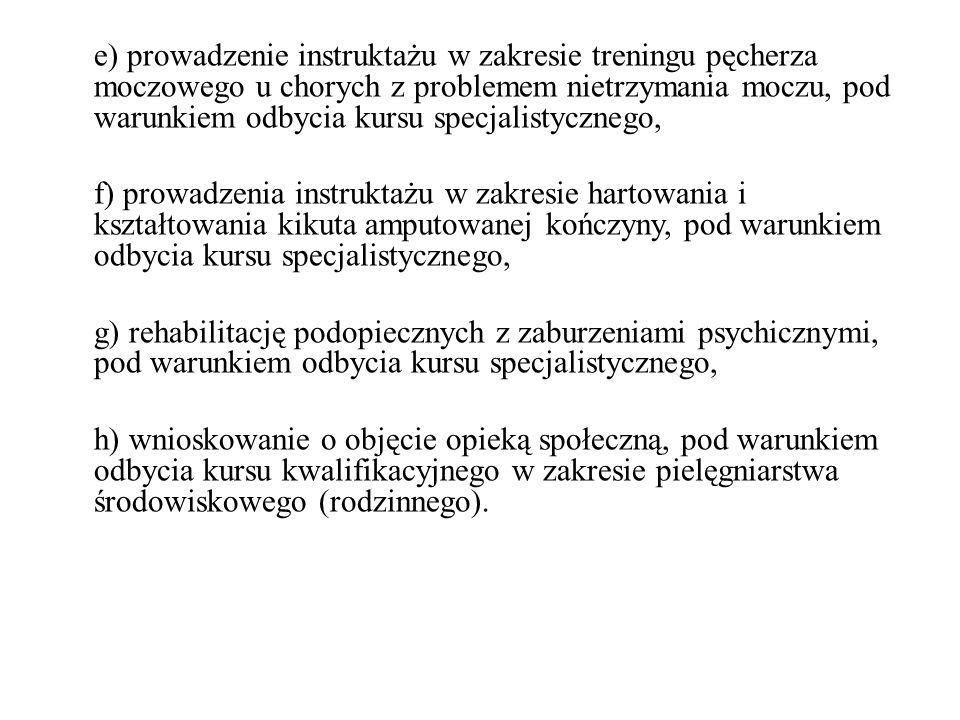 e) prowadzenie instruktażu w zakresie treningu pęcherza moczowego u chorych z problemem nietrzymania moczu, pod warunkiem odbycia kursu specjalistycznego,