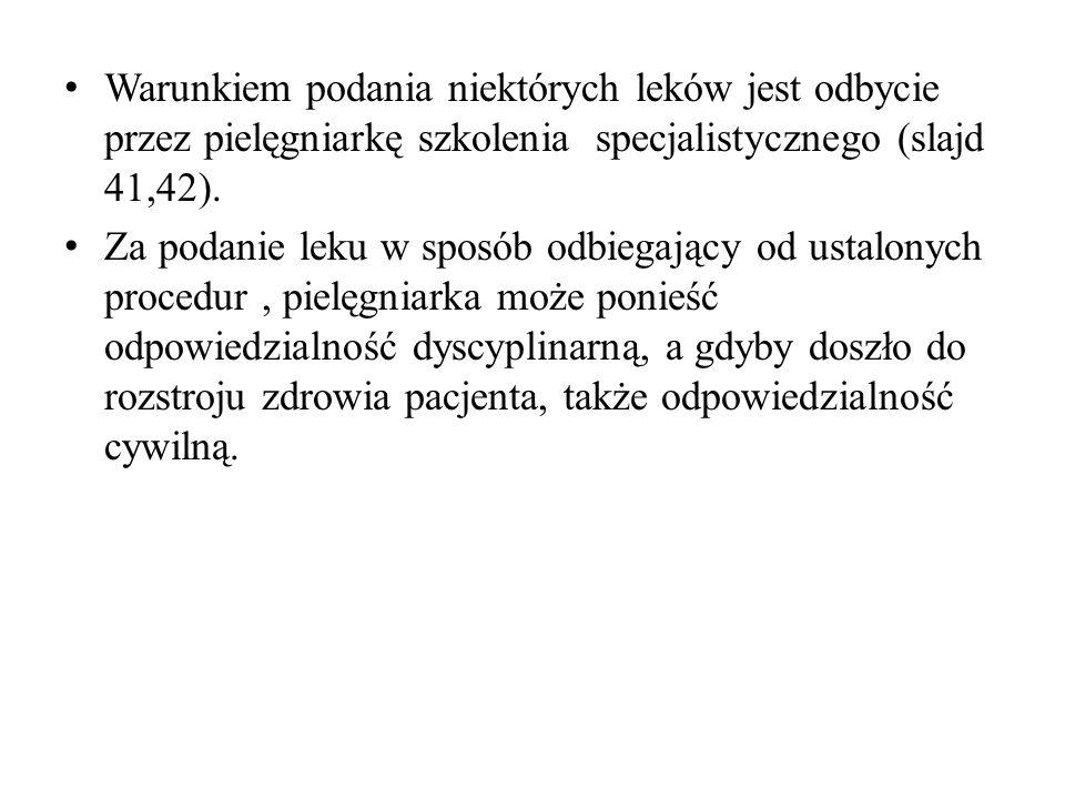 Warunkiem podania niektórych leków jest odbycie przez pielęgniarkę szkolenia specjalistycznego (slajd 41,42).