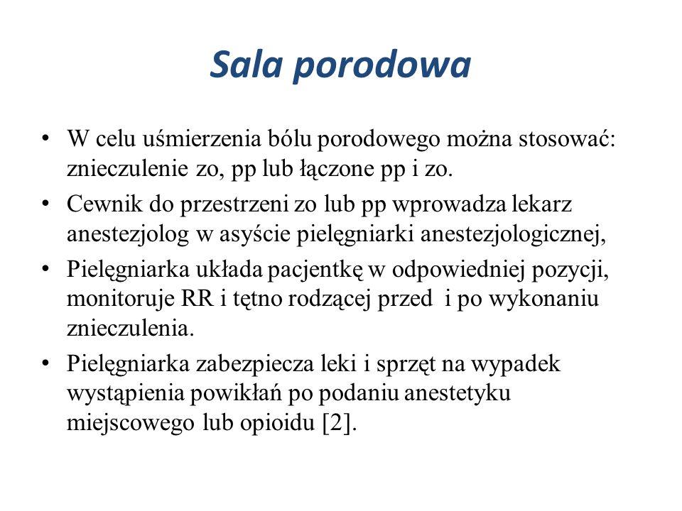 Sala porodowa W celu uśmierzenia bólu porodowego można stosować: znieczulenie zo, pp lub łączone pp i zo.