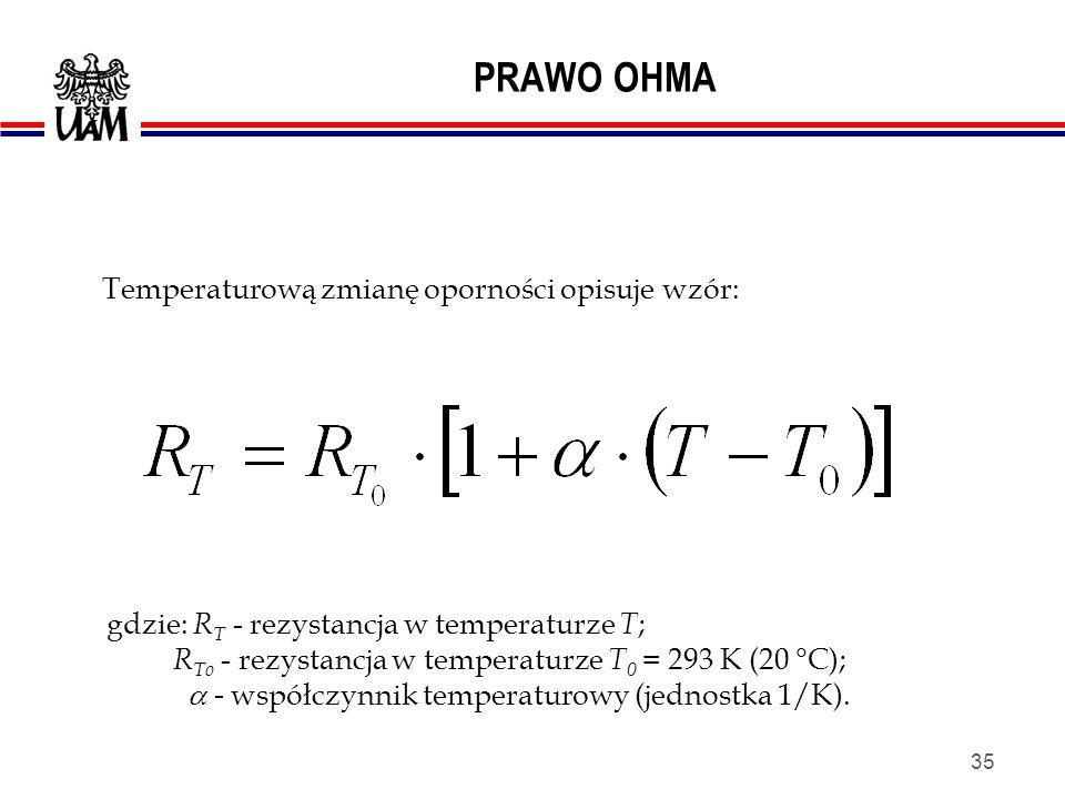 PRAWO OHMA Temperaturową zmianę oporności opisuje wzór: