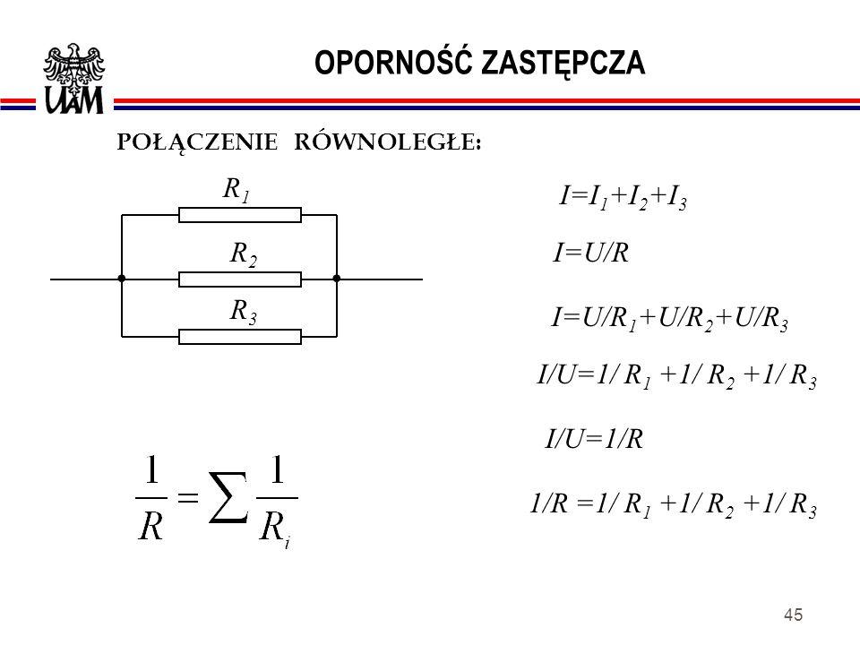 . OPORNOŚĆ ZASTĘPCZA R1 R3 R2 I=I1+I2+I3 I=U/R I=U/R1+U/R2+U/R3