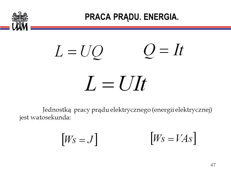 PRACA PRĄDU. ENERGIA. Jednostką pracy prądu elektrycznego (energii elektrycznej) jest watosekunda: