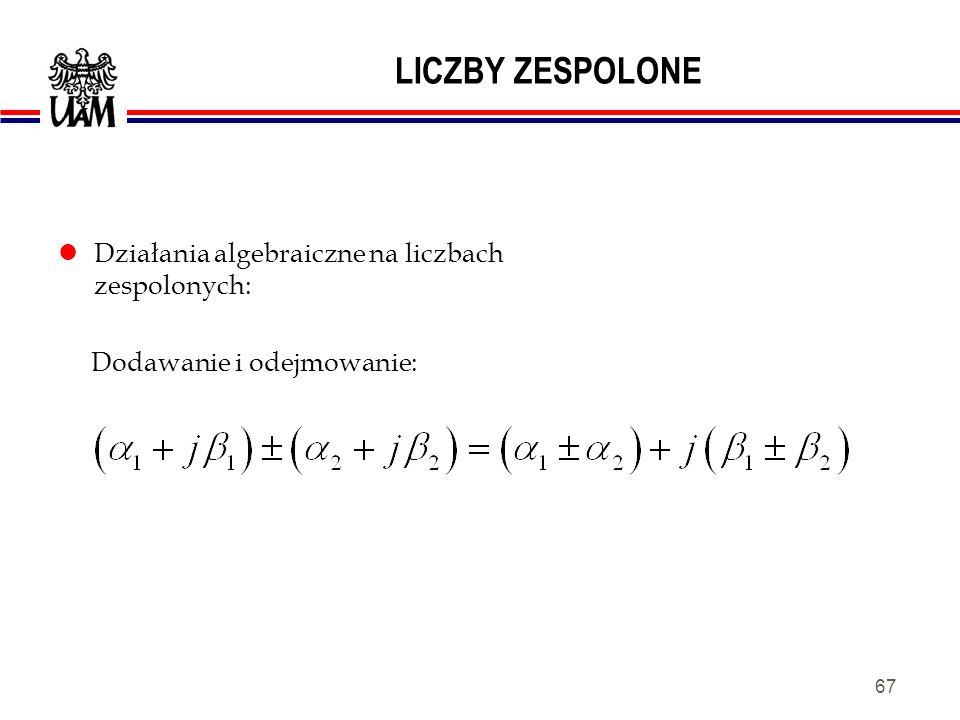 LICZBY ZESPOLONE Działania algebraiczne na liczbach zespolonych:
