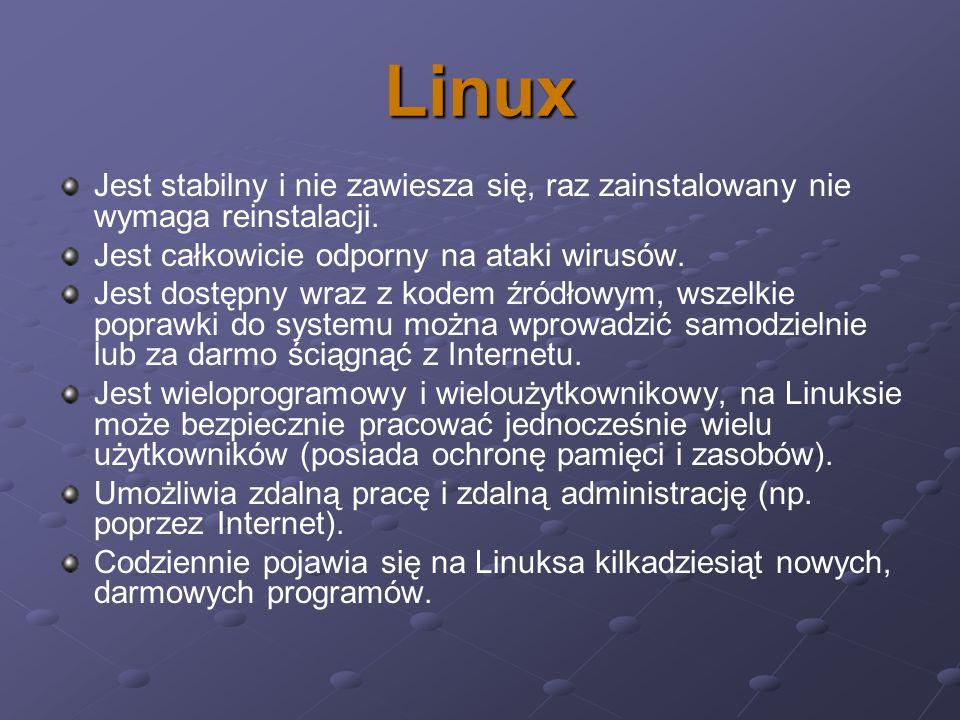 Linux Jest stabilny i nie zawiesza się, raz zainstalowany nie wymaga reinstalacji. Jest całkowicie odporny na ataki wirusów.