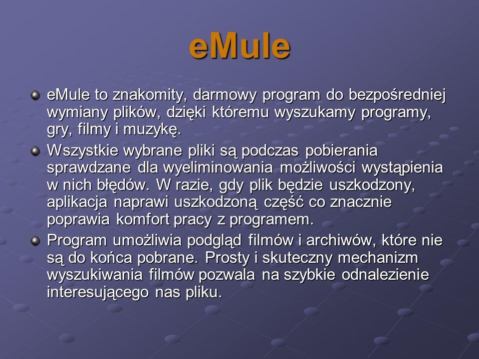 eMule eMule to znakomity, darmowy program do bezpośredniej wymiany plików, dzięki któremu wyszukamy programy, gry, filmy i muzykę.