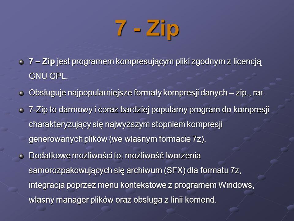7 - Zip 7 – Zip jest programem kompresującym pliki zgodnym z licencją GNU GPL. Obsługuje najpopularniejsze formaty kompresji danych – zip., rar.
