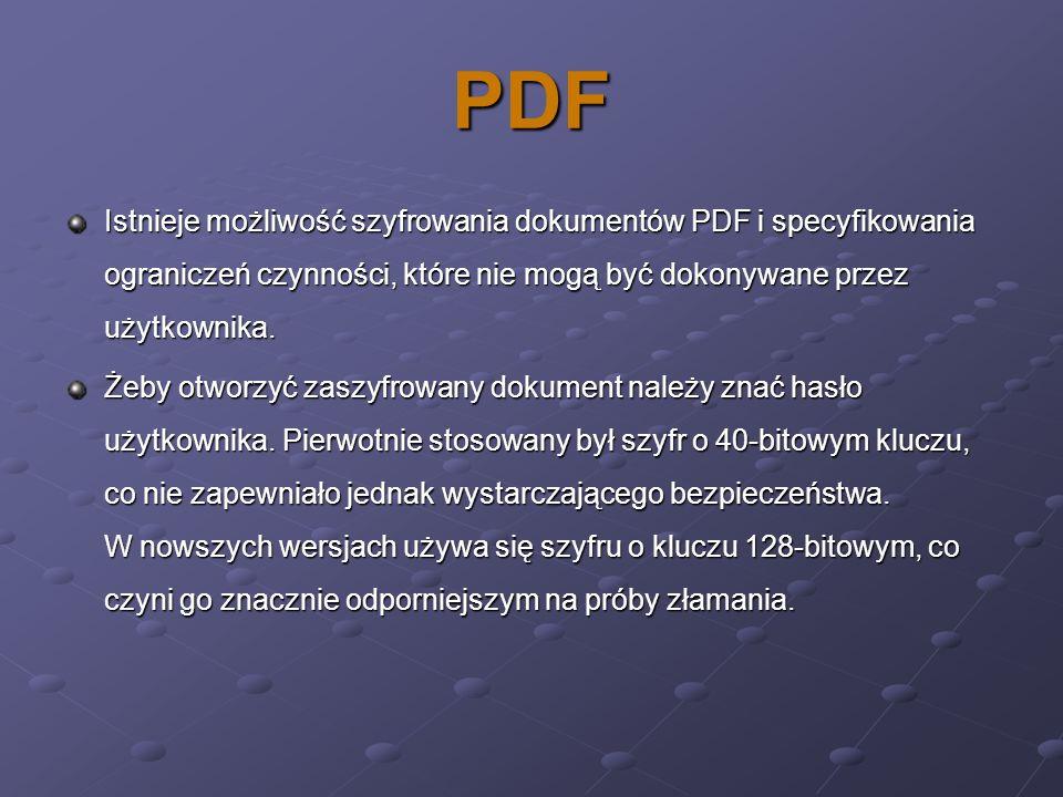 PDF Istnieje możliwość szyfrowania dokumentów PDF i specyfikowania ograniczeń czynności, które nie mogą być dokonywane przez użytkownika.