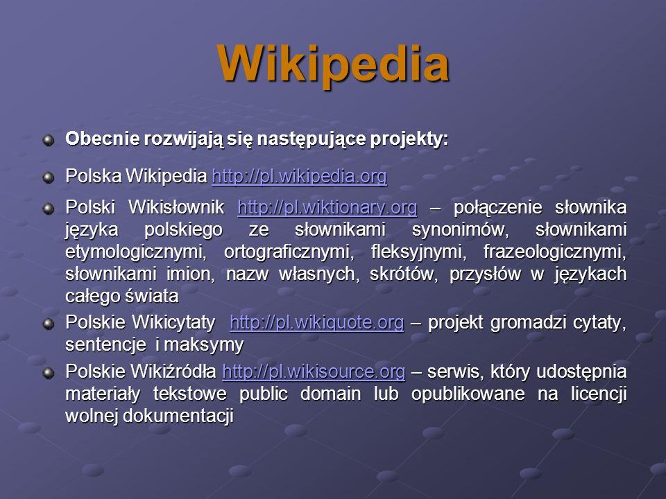 Wikipedia Obecnie rozwijają się następujące projekty: