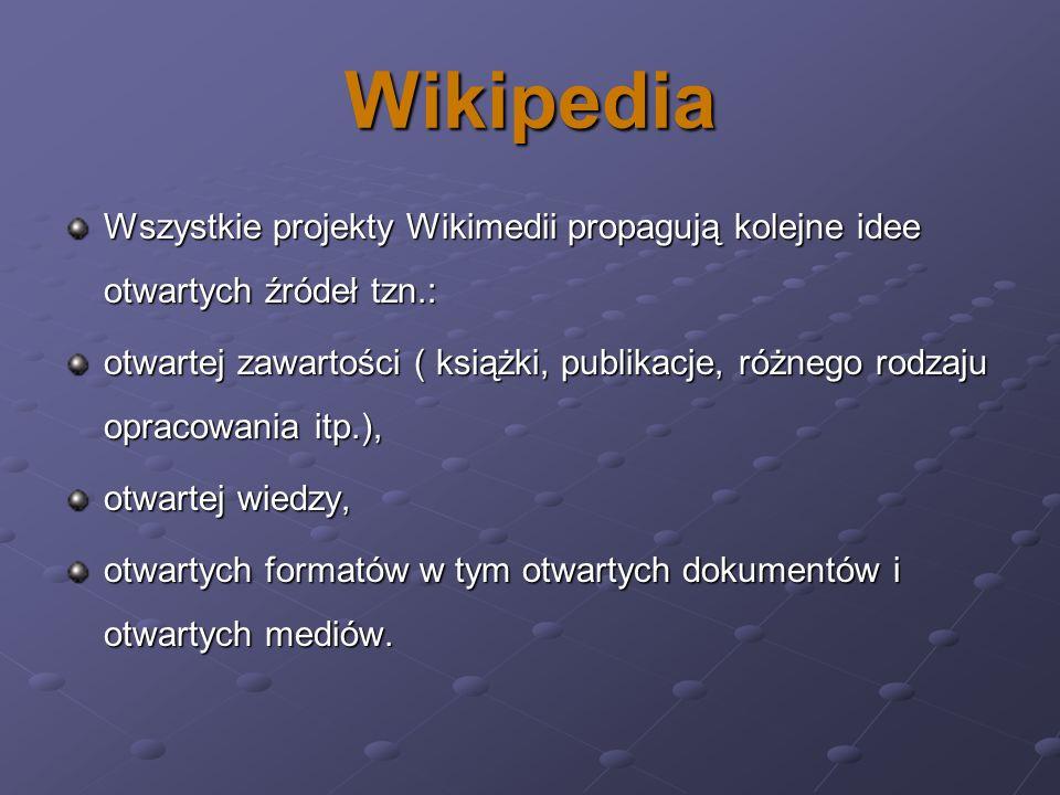 Wikipedia Wszystkie projekty Wikimedii propagują kolejne idee otwartych źródeł tzn.: