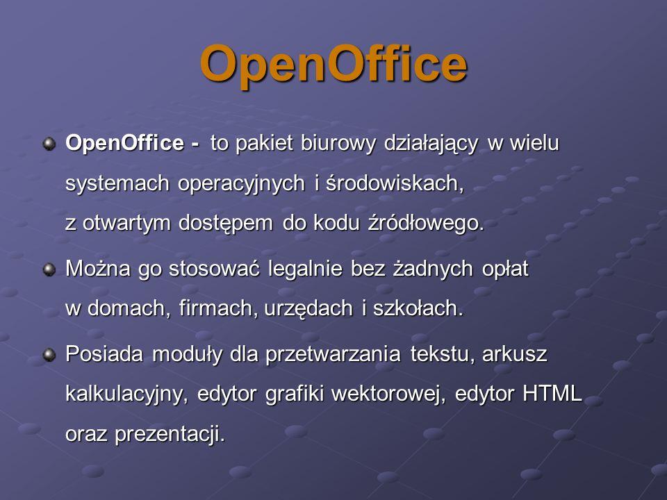 OpenOffice OpenOffice - to pakiet biurowy działający w wielu systemach operacyjnych i środowiskach, z otwartym dostępem do kodu źródłowego.