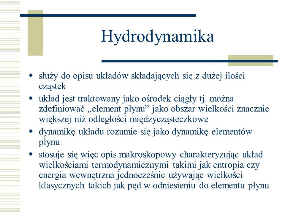 Hydrodynamika służy do opisu układów składających się z dużej ilości cząstek.