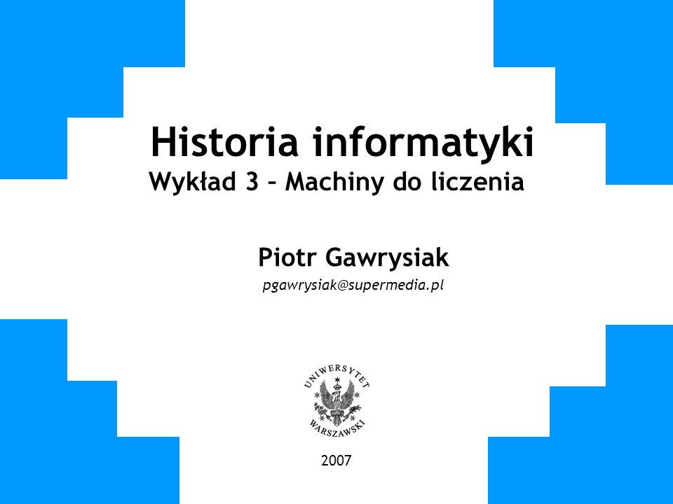 Historia informatyki Wykład 3 – Machiny do liczenia