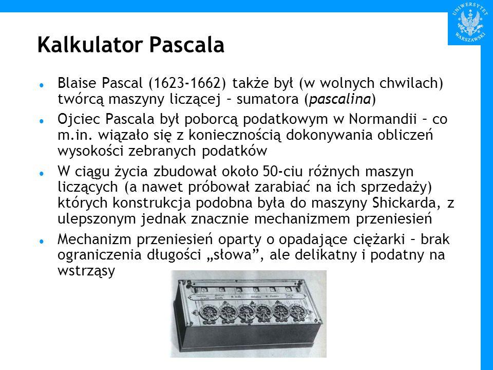 Kalkulator PascalaBlaise Pascal (1623-1662) także był (w wolnych chwilach) twórcą maszyny liczącej – sumatora (pascalina)