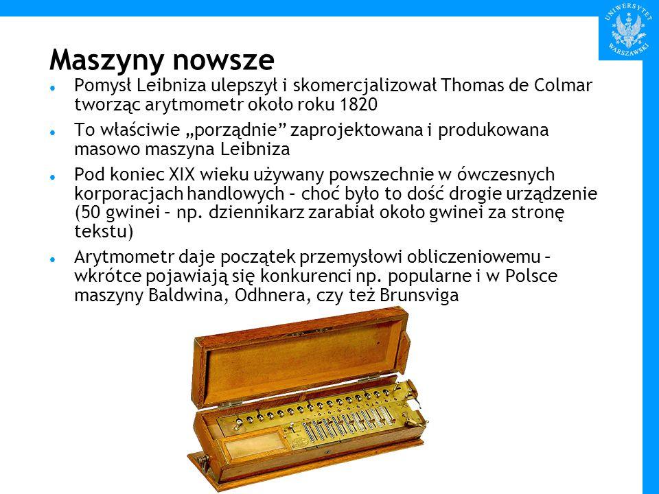Maszyny nowsze Pomysł Leibniza ulepszył i skomercjalizował Thomas de Colmar tworząc arytmometr około roku 1820.