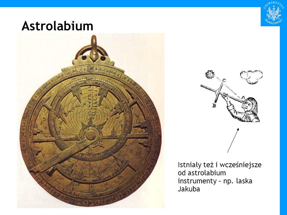 Astrolabium Istniały też i wcześniejsze od astrolabium instrumenty – np. laska Jakuba