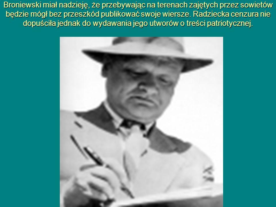 Broniewski miał nadzieję, że przebywając na terenach zajętych przez sowietów będzie mógł bez przeszkód publikować swoje wiersze.
