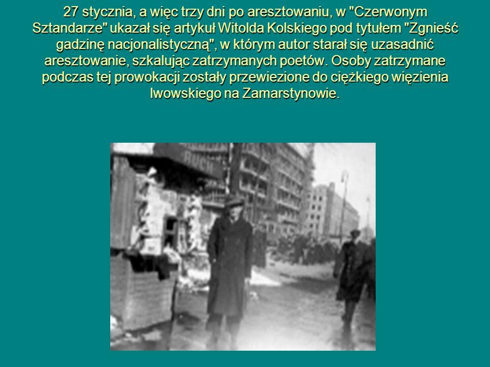27 stycznia, a więc trzy dni po aresztowaniu, w Czerwonym Sztandarze ukazał się artykuł Witolda Kolskiego pod tytułem Zgnieść gadzinę nacjonalistyczną , w którym autor starał się uzasadnić aresztowanie, szkalując zatrzymanych poetów.