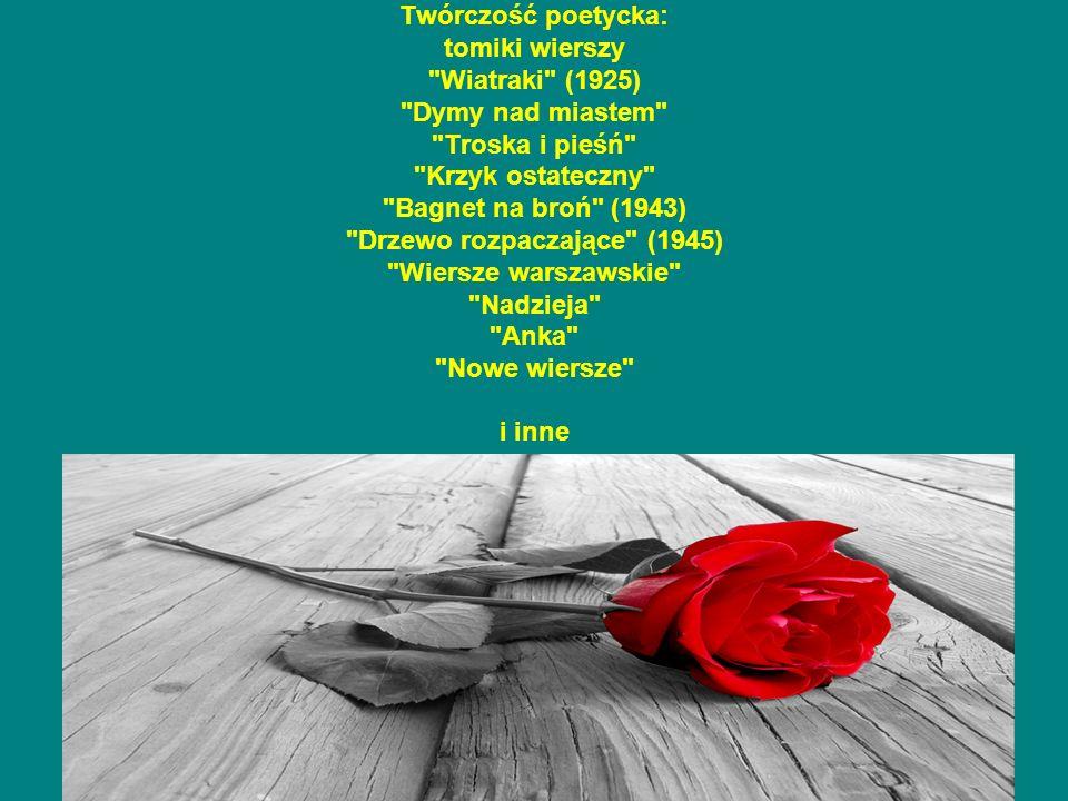 Twórczość poetycka: tomiki wierszy Wiatraki (1925) Dymy nad miastem Troska i pieśń Krzyk ostateczny Bagnet na broń (1943) Drzewo rozpaczające (1945) Wiersze warszawskie Nadzieja Anka Nowe wiersze i inne