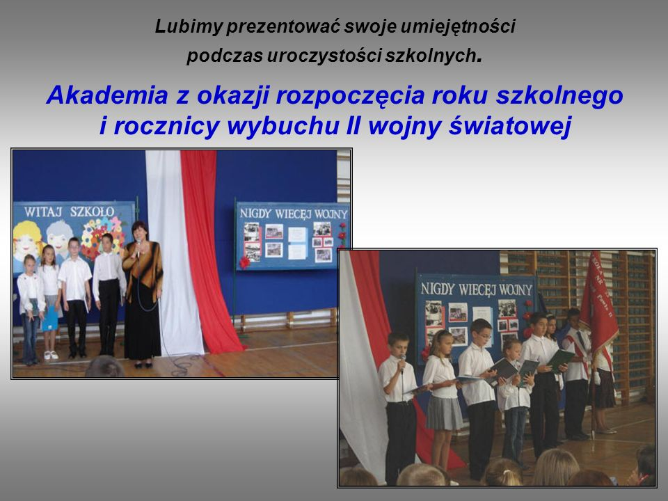 Lubimy prezentować swoje umiejętności podczas uroczystości szkolnych