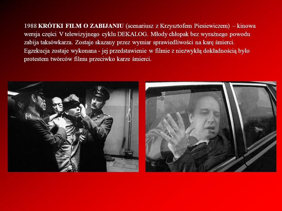 1988 KRÓTKI FILM O ZABIJANIU (scenariusz z Krzysztofem Piesiewiczem) – kinowa