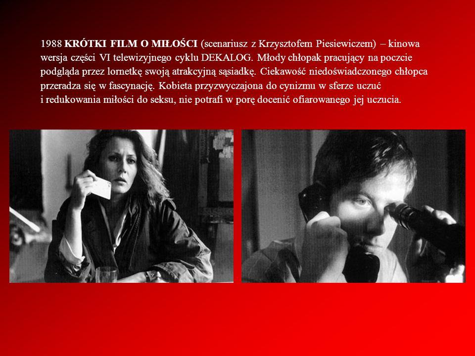 1988 KRÓTKI FILM O MIŁOŚCI (scenariusz z Krzysztofem Piesiewiczem) – kinowa
